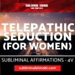 Telepathic Seduction (Women) - Subliminal Affirmations