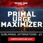 Primal Urge Maximizer - Subliminal Affirmations