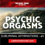 Psychic Orgasms - Subliminal Affirmations
