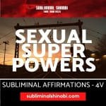 Sexual Super Powers - Subliminal Affirmations