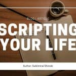 Scripting Your Life - Powerful Manifestation Tool