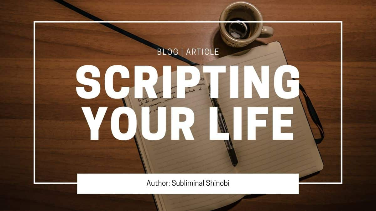 scripting your life