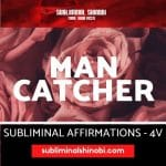 Man Catcher - Subliminal Affirmations