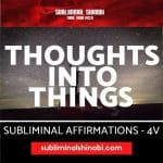 Thoughts Into Things - Subliminal Affirmations